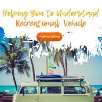 Helping You to Understand Recreational Vehicle - Aathina Dillard