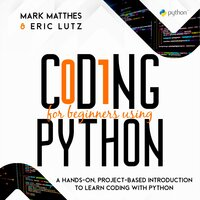 CODING FOR BEGINNERS USING PYTHON - MARK MATTHES AND ERIC LUTZ