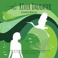 The River Daughter - Alexandra Manfield