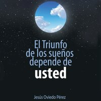 El triunfo de los sueños depende de usted - Jesus Oviedo Pérez