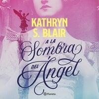 A la sombra del ángel - Kathryn S. Blair