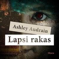 Lapsi rakas - Ashley Audrain