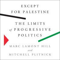 Except for Palestine: The Limits of Progressive Politics - Marc Lamont Hill, Mitchell Plitnick