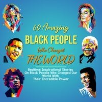 60 Amazing Black People Who Changed The World: Bedtime Inspirational Stories On Black People Who Changed Our World With Their Incredible Power - Morgan Smith