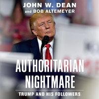Authoritarian Nightmare : Trump and His Followers - John W. Dean, Bob Altemeyer