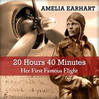 20 Hrs. 40 Mins: Our Flight in the Friendship - Amelia Earhart