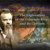 The Exploration of the Colorado River and Its Canyons - John Wesley Powell