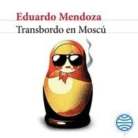 Transbordo en Moscú - Eduardo Mendoza