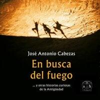 En busca del fuego - José Antonio Cabezas