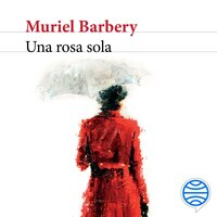 Una rosa sola - Muriel Barbery
