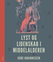 Lyst og lidenskab i middelalderen - Kåre Johannessen