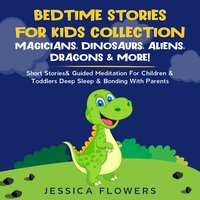 Bedtime Stories For Kids Collection: Magicians, Dinosaurs, Aliens, Dragons & More! - Jessica Flowers