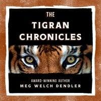 The Tigran Chronicles - Meg Dendler