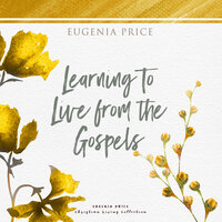 Learning to Live From the Gospels - Eugenia Price