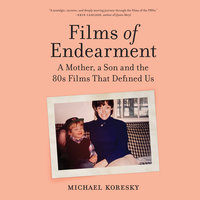 Films of Endearment: A Mother, a Son and the '80s Films That Defined Us - Michael Koresky