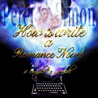 How to Write a Romance Novel: A Complete Guide - Peter C. Simon