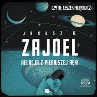 Relacja z pierwszej ręki - Janusz A. Zajdel
