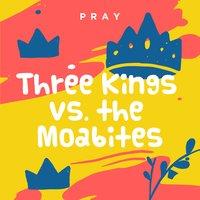 Three Kings vs. the Moabites: A Kids Bible Story by Pray.com - Pray.com