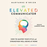 The Elevated Communicator: How to Master Your Style and Strengthen Well-Being at Work - Maryanne O'Brien