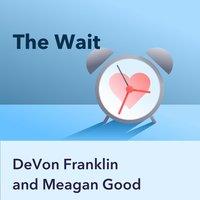 The Wait, by Devon Franklin and Meagan Good: Key Insights by Pray.com - Pray.com