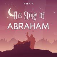 The Story of Abraham : A Bedtime Bible Story by Pray.com - Pray.com