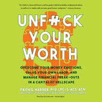 Unf*ck Your Worth: Overcome Your Money Emotions, Value Your Own Labor, and Manage Financial Freak-Outs in a Capitalist Hellscape - Faith G. Harper