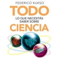 Todo lo que necesitás saber sobre ciencia - Federico Carlos Kukso