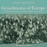 Grandmama of Europe: The Crowned Descendants of Queen Victoria - Theo Aronson