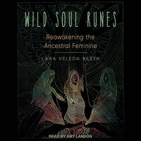Wild Soul Runes: Reawakening the Ancestral Feminine - Lara Veleda Vesta