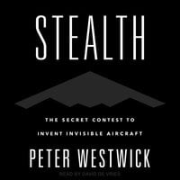 Stealth: The Secret Contest to Invent Invisible Aircraft - Peter Westwick