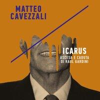 Icarus, ascesa e caduta di Raul Gardini - Matteo Cavezzali