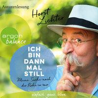 Ich bin dann mal still - Meine Suche nach der Ruhe in mir - Horst Lichter