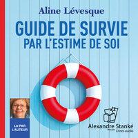 Guide de survie par l'estime de soi - Aline Lévesque