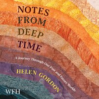 Notes from Deep Time: A Journey Through Our Past and Future Worlds - Helen Gordon