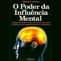 O Poder da Influência Mental - William Walker Atkinson