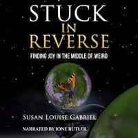 Stuck in Reverse: Finding Joy in the Middle of Weird - Susan Louise Gabriel