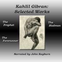 Kahlil Gibran: Selected Works - Kahlil Gibran