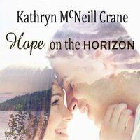 Hope on the Horizon - Kathryn McNeill Crane