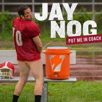 Jay Nog: Put Me In Coach - Jay Nog