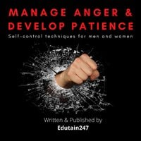 Manage Anger and Develop Patience: Self control techniques for men and women - Edutain247