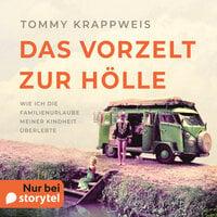 Das Vorzelt zur Hölle - Wie ich die Familienurlaube meiner Kindheit überlebte - Tommy Krappweis