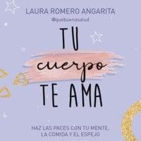 Tu cuerpo te ama - Laura Margarita Romero Angarita