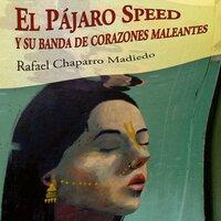 El Pájaro Speed y su banda de corazones maleantes - Rafael Chaparro Madiedo