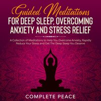 Guided Meditations For Deep Sleep, Overcoming Anxiety and Stress Relief - COMPLETE PEACE
