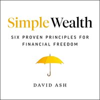 Simple Wealth: Six Proven Principles for Financial Freedom - David Ash