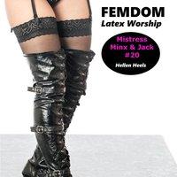 Femdom Latex Worship : Mistress Minx & Jack 20 - Hellen Heels