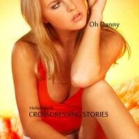 Crossdressing Stories : Oh Danny - Hellen Heels