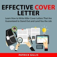 Effective Cover Letter: Learn How to Write Killer Cover Letters That Are Guaranteed to Stand Out and Land You the Job - Patrick Gillis