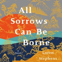 All Sorrows Can Be Borne - Loren Stephens