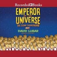 The Clone Catastrophe: Emperor of the Universe - David Lubar